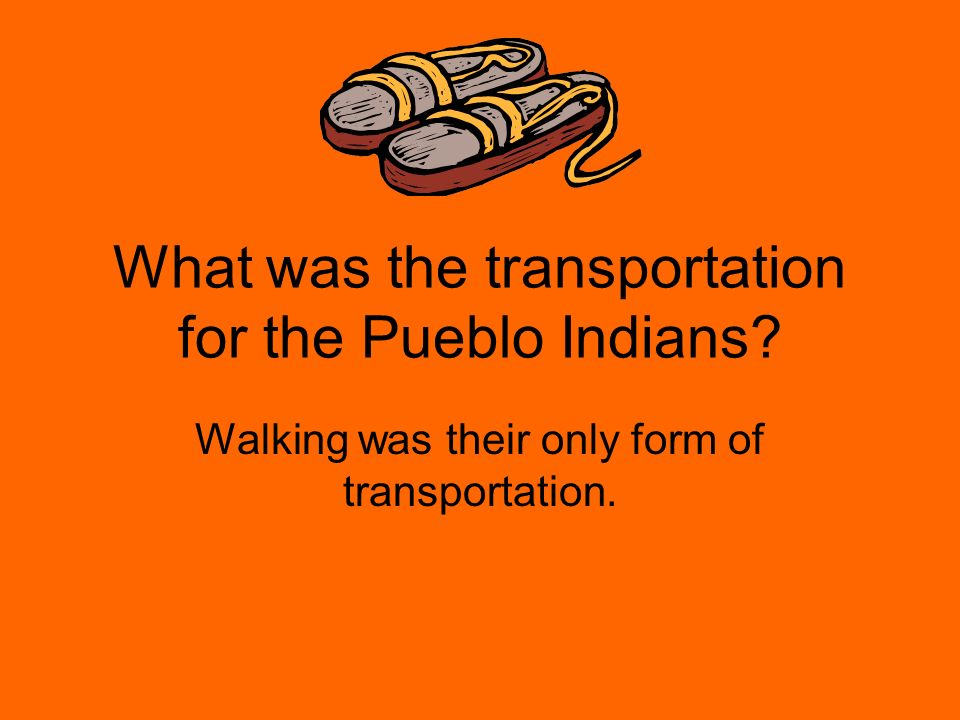 What was the transportation for the Pueblo Indians