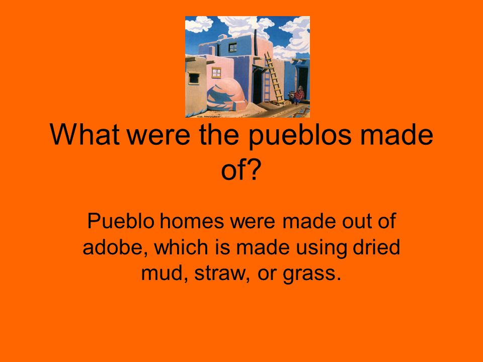 What were the pueblos made of