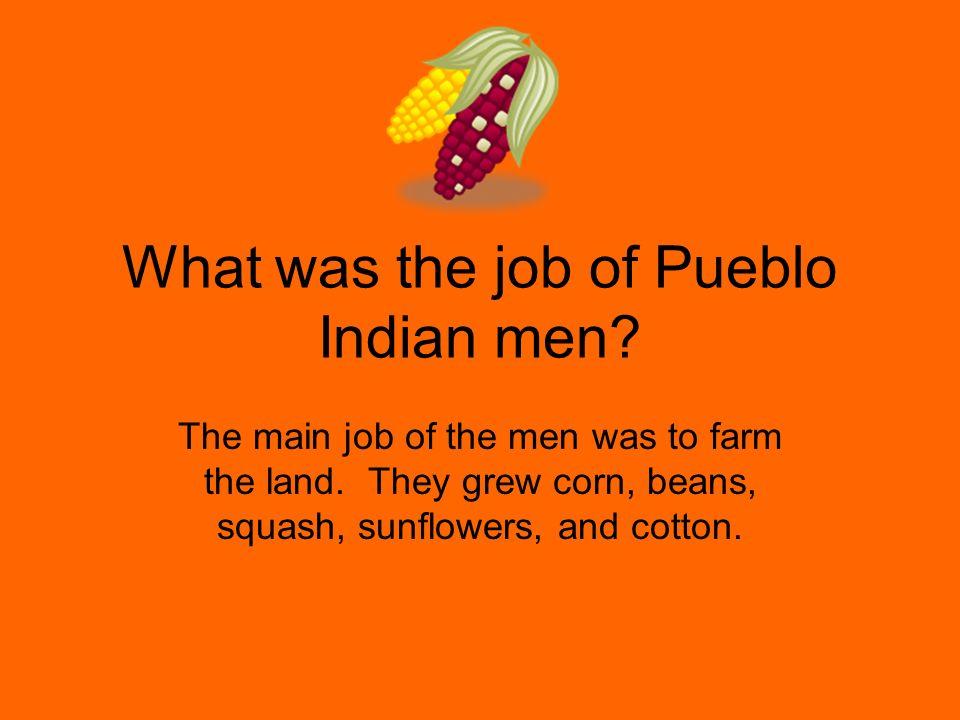 What was the job of Pueblo Indian men