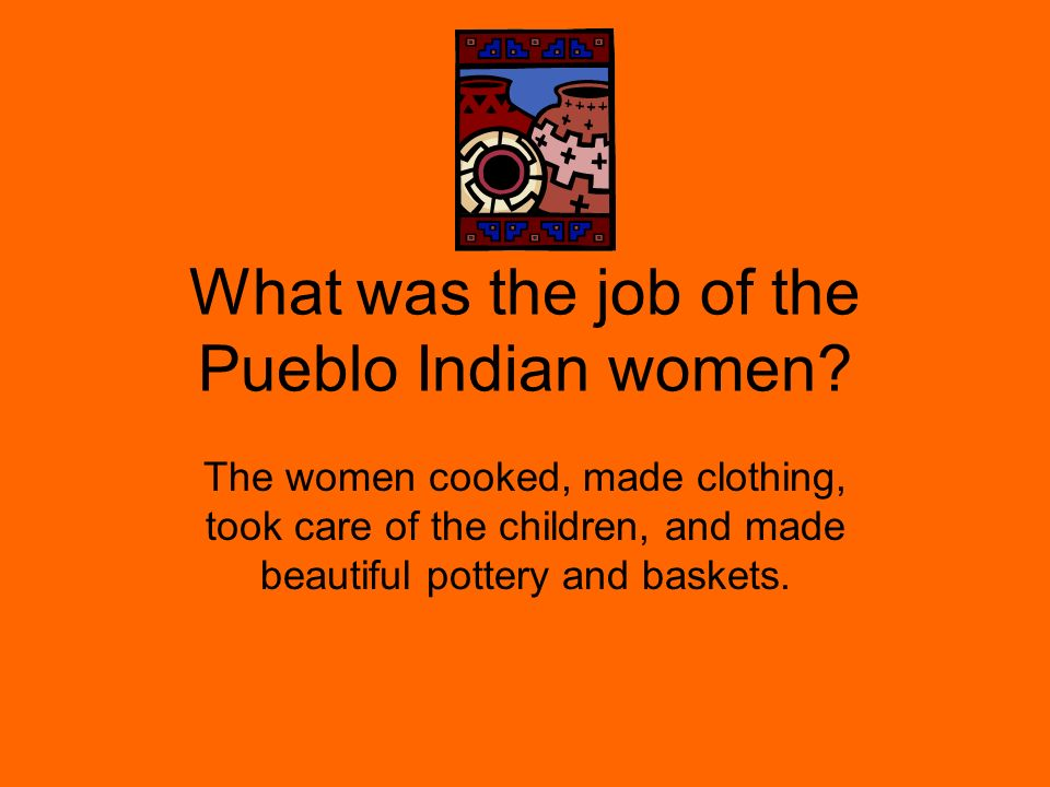 What was the job of the Pueblo Indian women