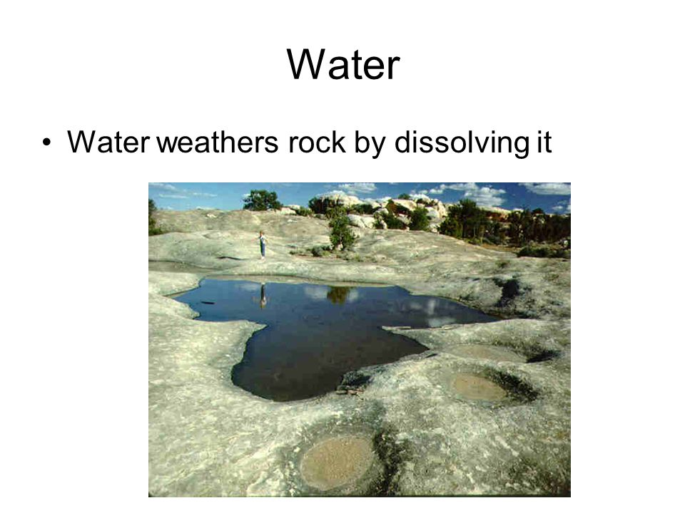 Water Water weathers rock by dissolving it