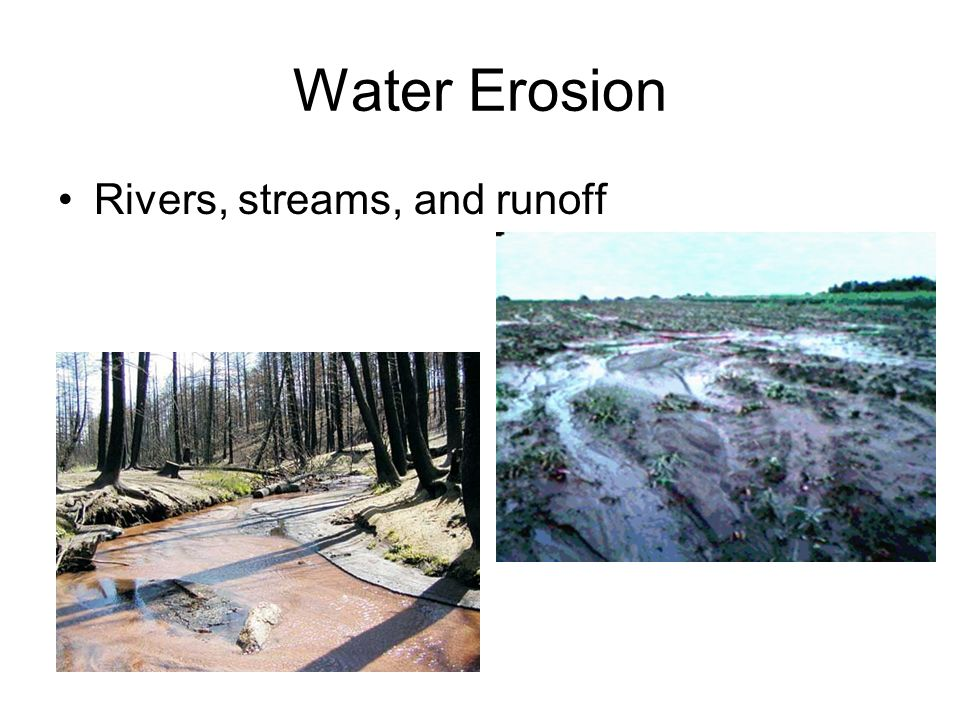 Water Erosion Rivers, streams, and runoff