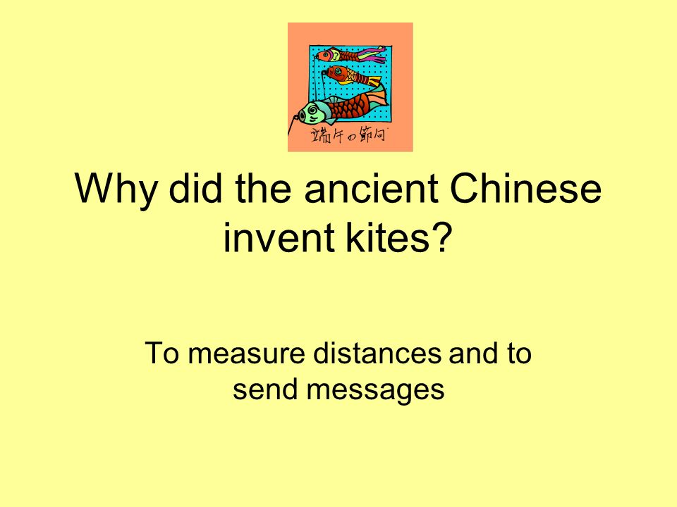 Why did the ancient Chinese invent kites