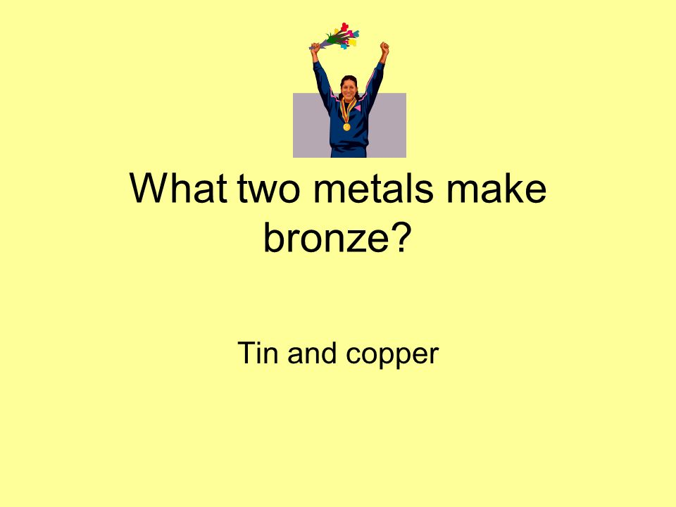 What two metals make bronze