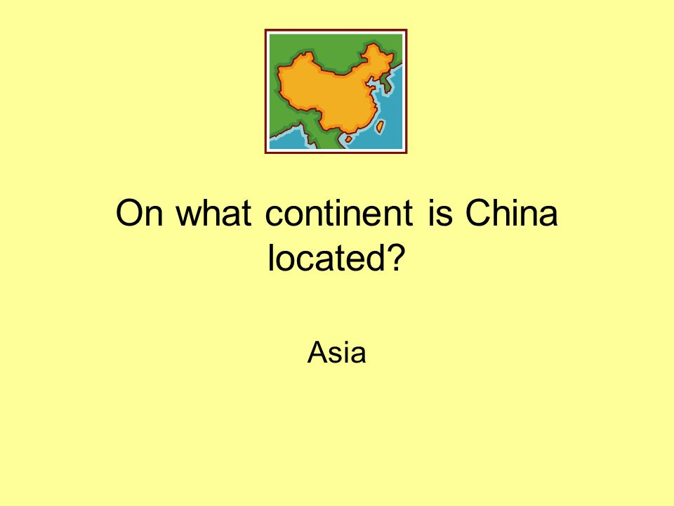 On what continent is China located