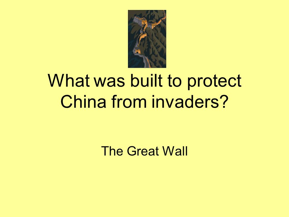 What was built to protect China from invaders