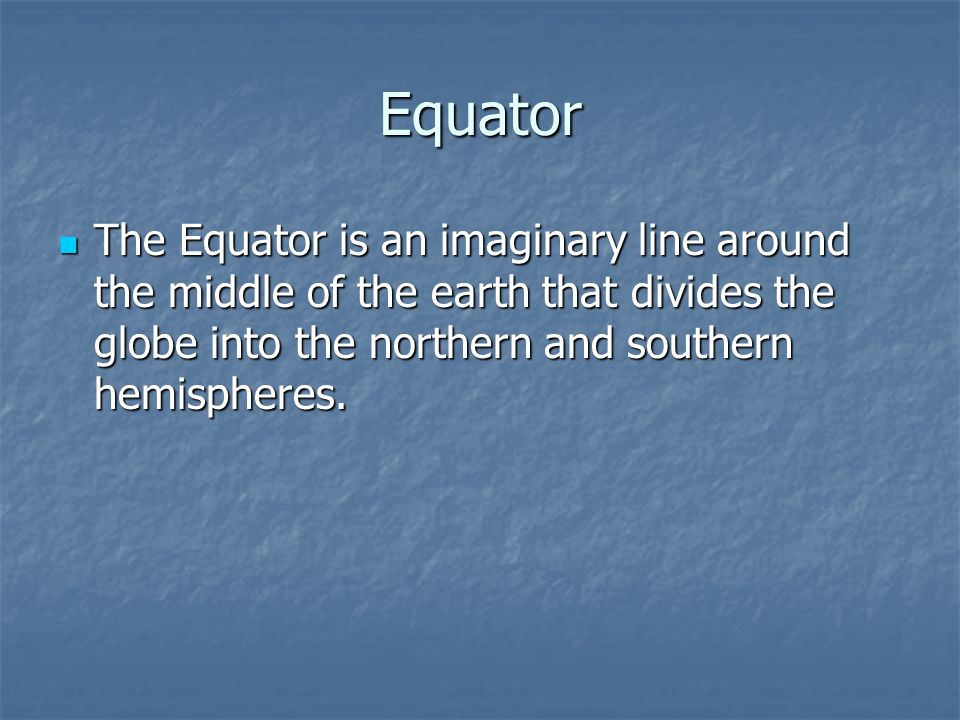 Equator The Equator is an imaginary line around the middle of the earth that divides the globe into the northern and southern hemispheres.