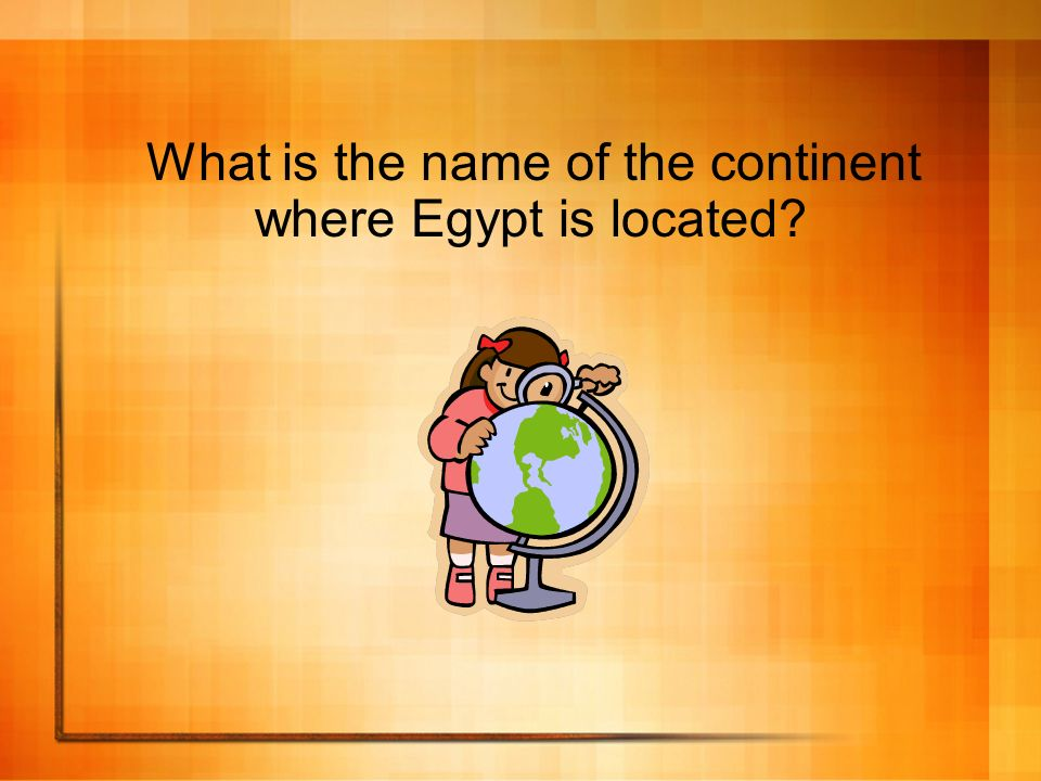 What is the name of the continent where Egypt is located