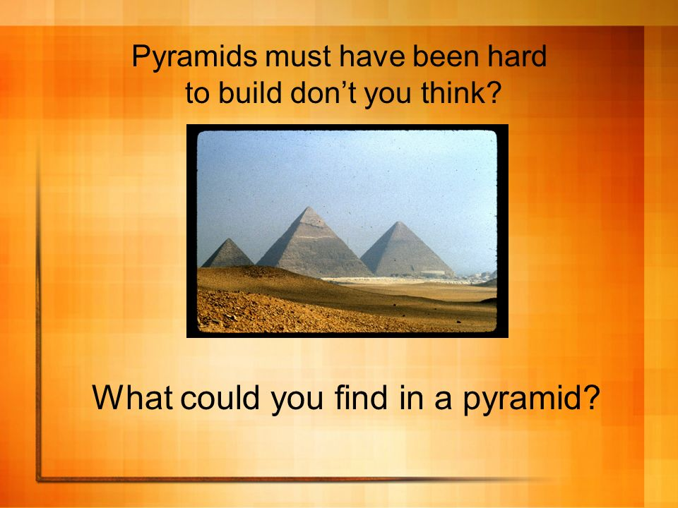 What could you find in a pyramid