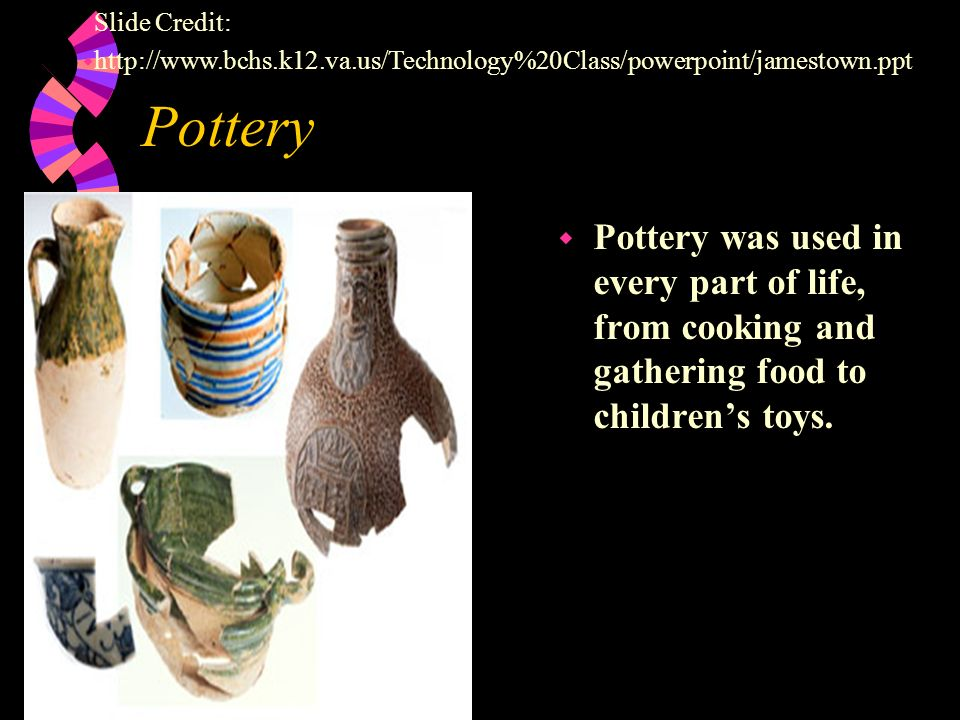 Slide Credit: http://www.bchs.k12.va.us/Technology%20Class/powerpoint/jamestown.ppt. Pottery.
