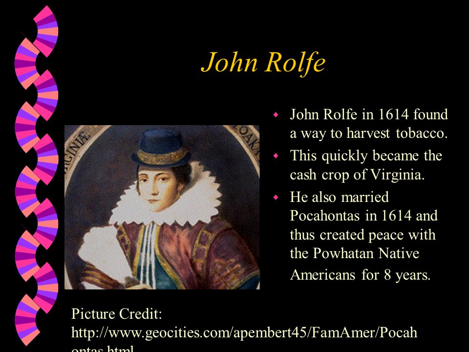 John Rolfe John Rolfe in 1614 found a way to harvest tobacco.