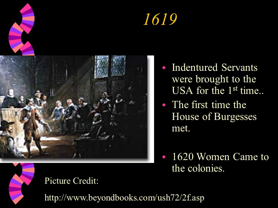 1619 Indentured Servants were brought to the USA for the 1st time..