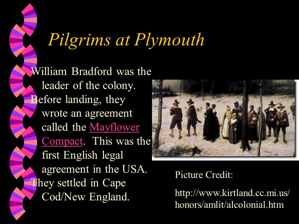 Pilgrims at Plymouth William Bradford was the leader of the colony.