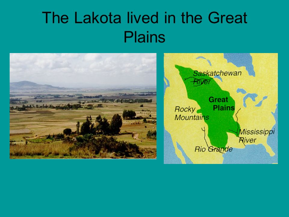 The Lakota lived in the Great Plains