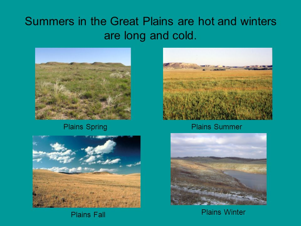 Summers in the Great Plains are hot and winters are long and cold.