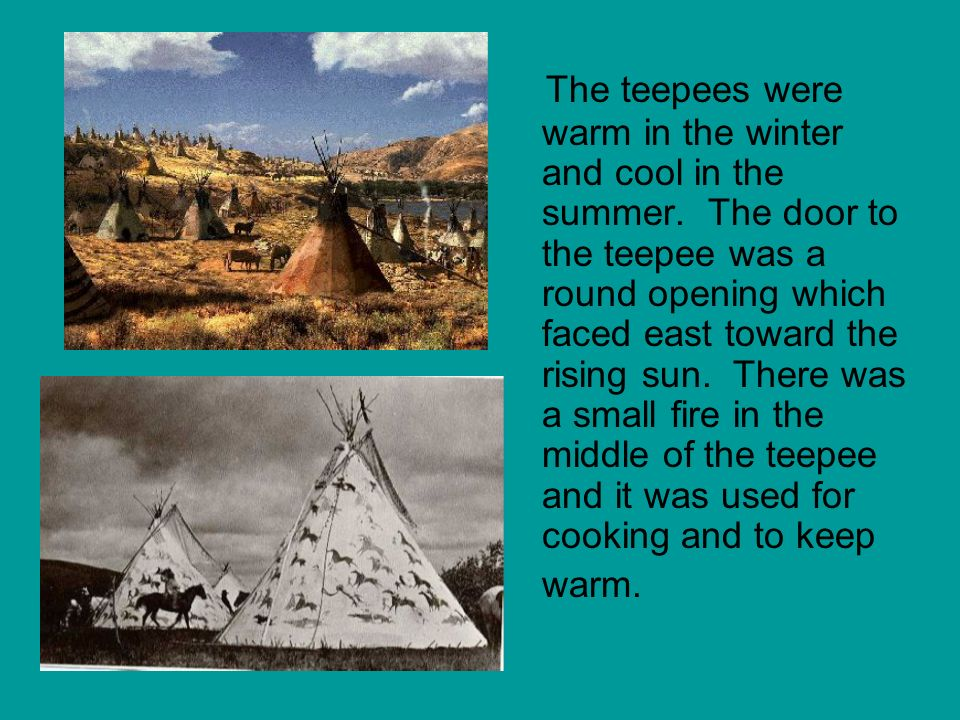 The teepees were warm in the winter and cool in the summer