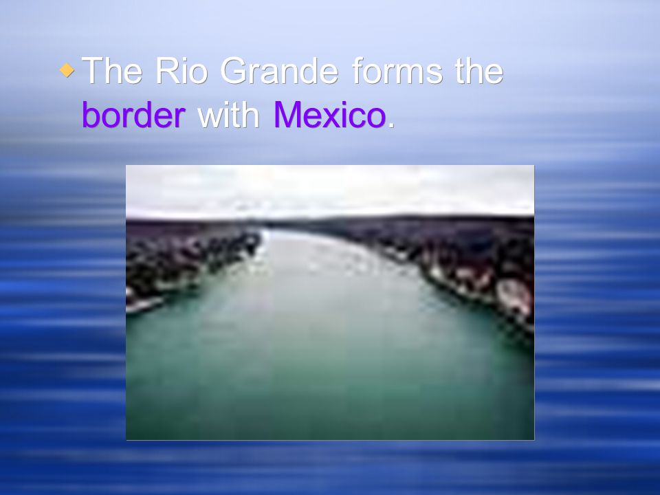 The Rio Grande forms the border with Mexico.