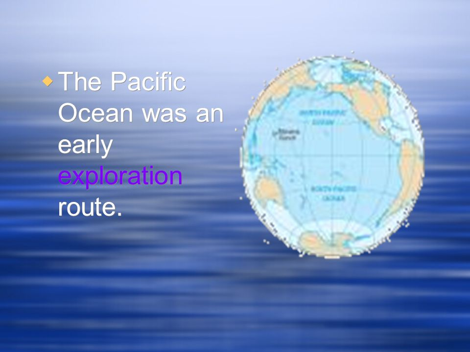 The Pacific Ocean was an early exploration route.