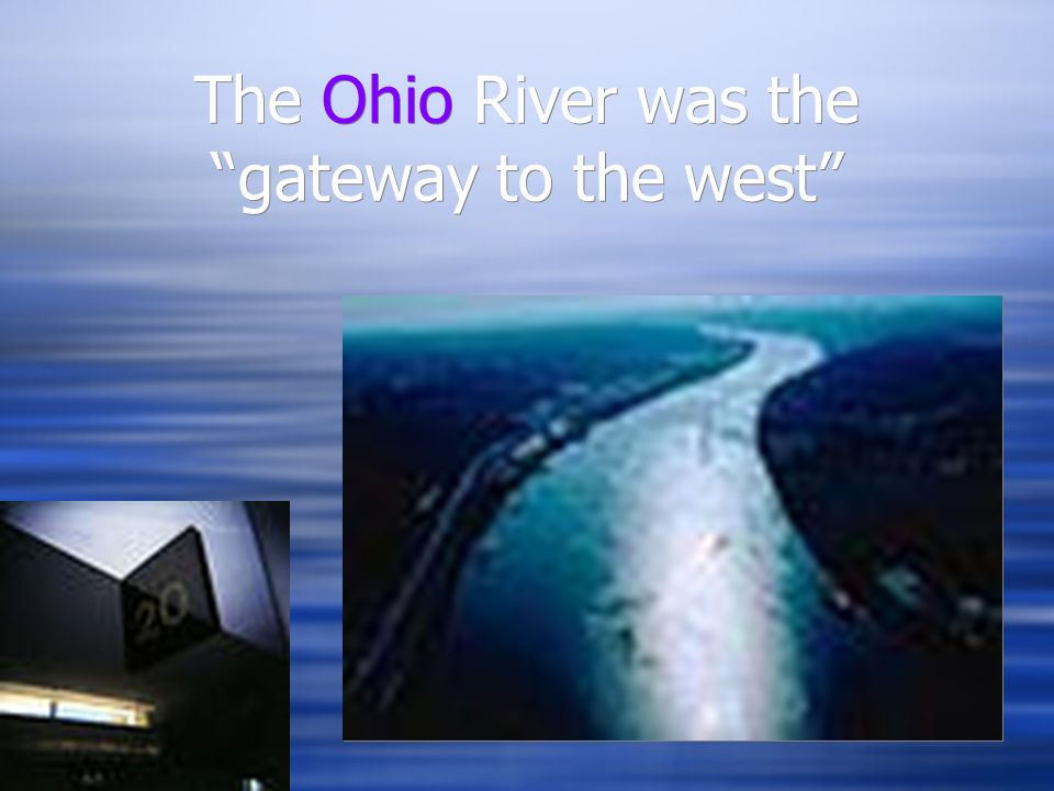 The Ohio River was the gateway to the west