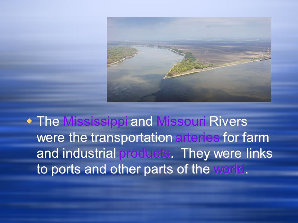 The Mississippi and Missouri Rivers were the transportation arteries for farm and industrial products.