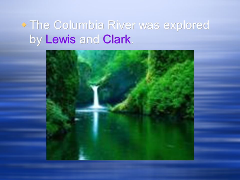 The Columbia River was explored by Lewis and Clark.