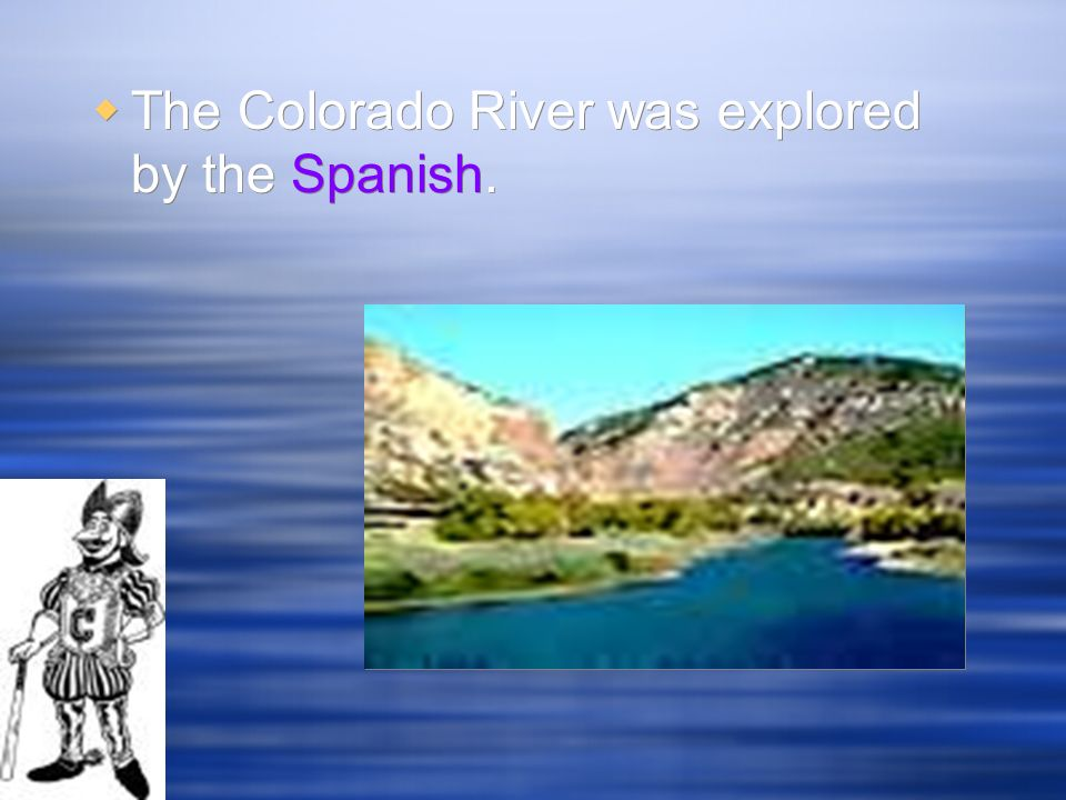 The Colorado River was explored by the Spanish.