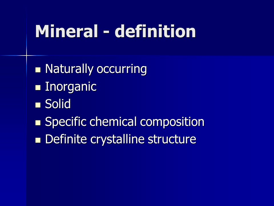 Mineral - definition Naturally occurring Inorganic Solid