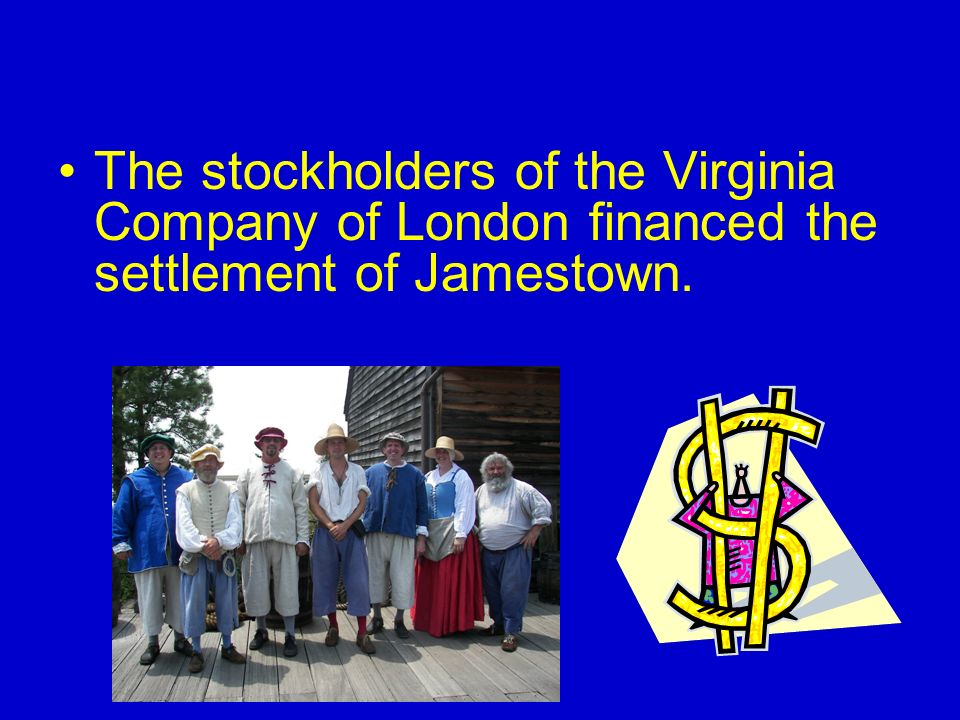 The stockholders of the Virginia Company of London financed the settlement of Jamestown.