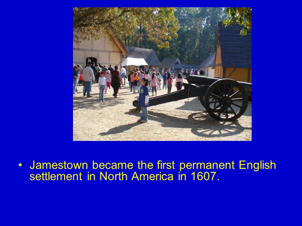 Jamestown became the first permanent English settlement in North America in 1607.