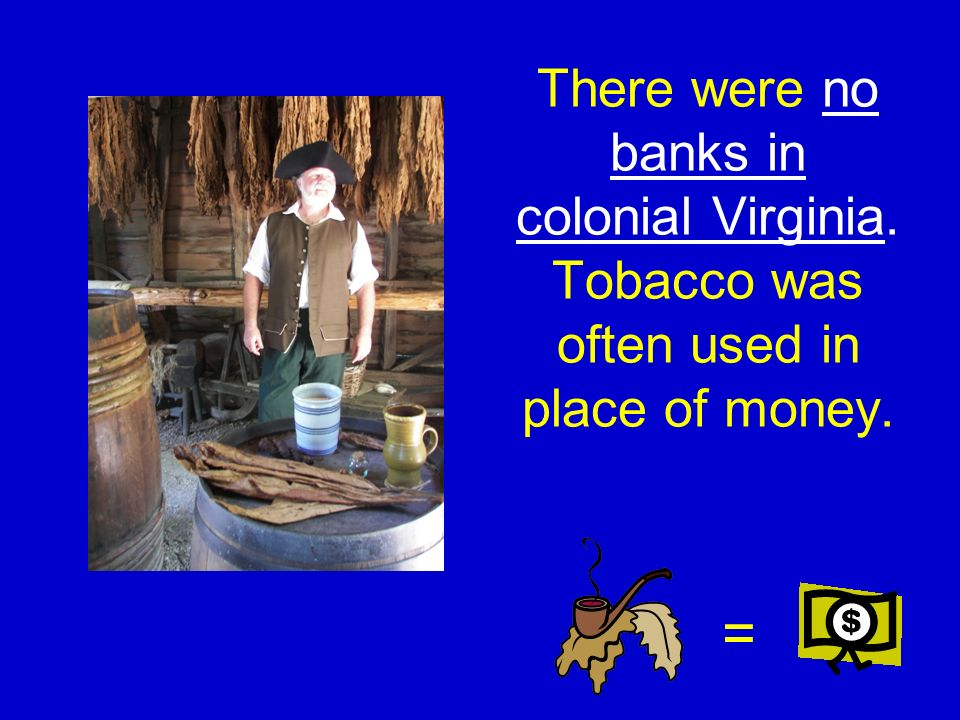 There were no banks in colonial Virginia
