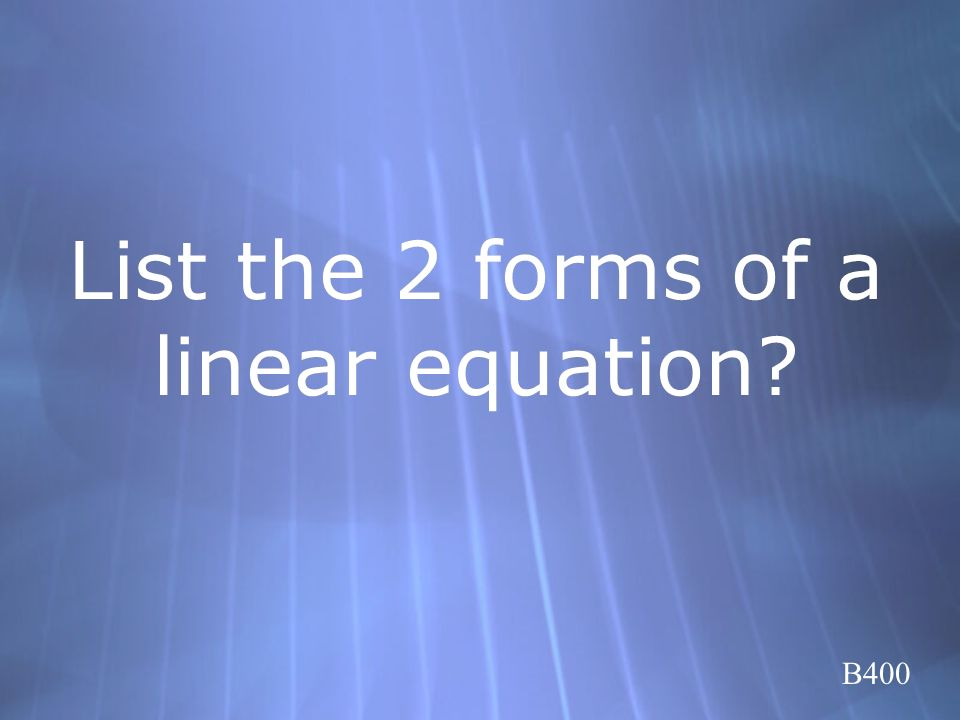 List the 2 forms of a linear equation