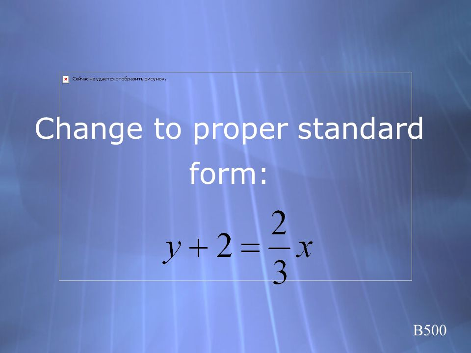Change to proper standard form: