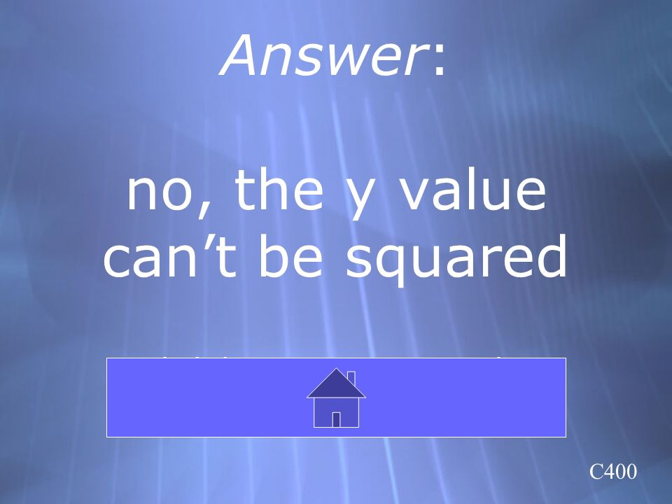Answer: no, the y value can't be squared