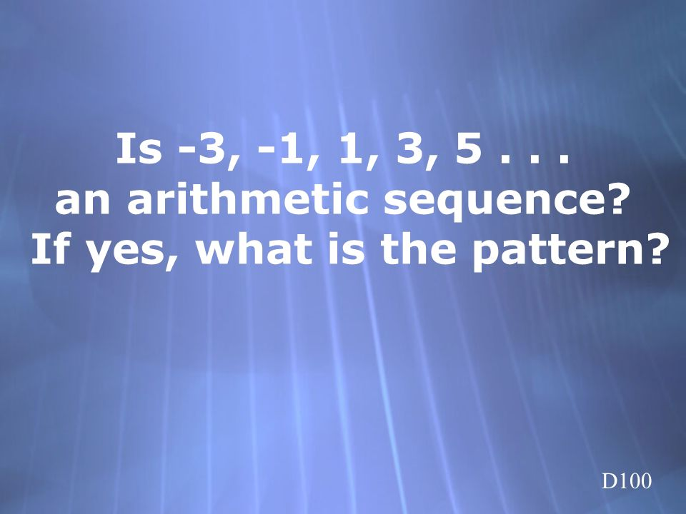 Is -3, -1, 1, 3, 5 . . . an arithmetic sequence If yes, what is the pattern