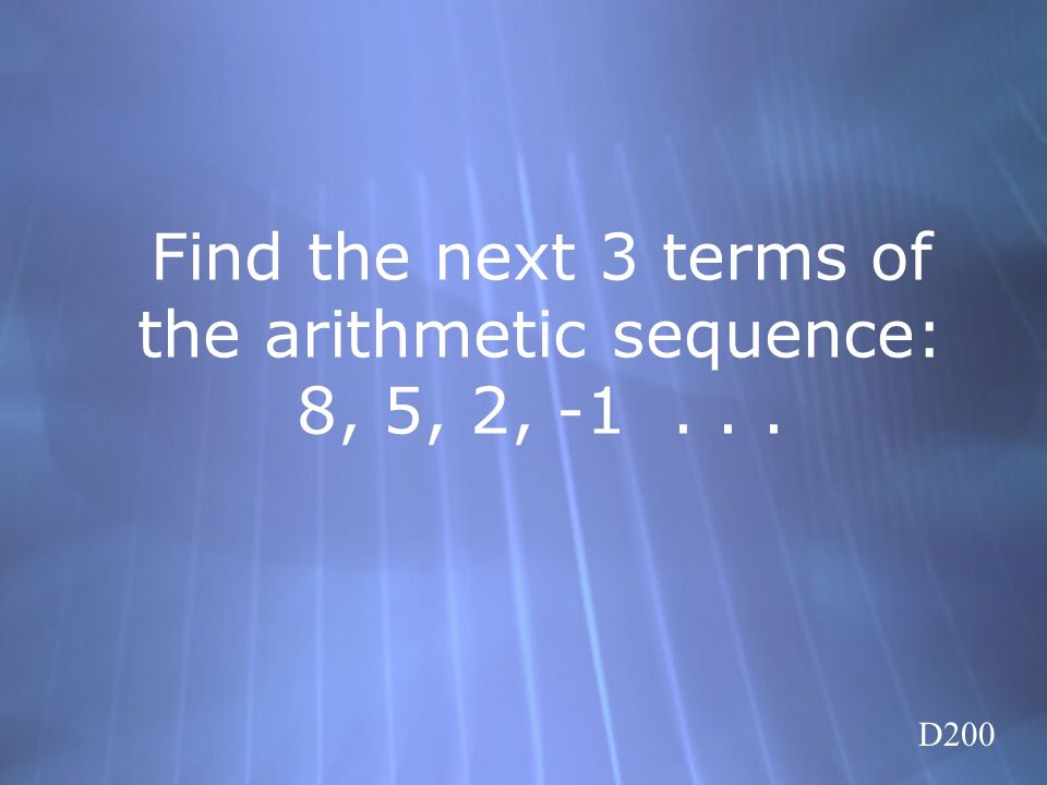 Find the next 3 terms of the arithmetic sequence: 8, 5, 2, -1 . . .