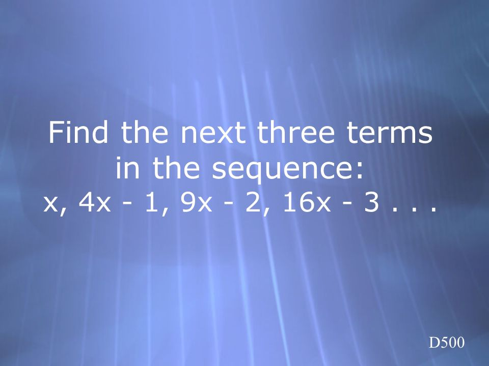 Find the next three terms in the sequence: x, 4x - 1, 9x - 2, 16x - 3 . . .