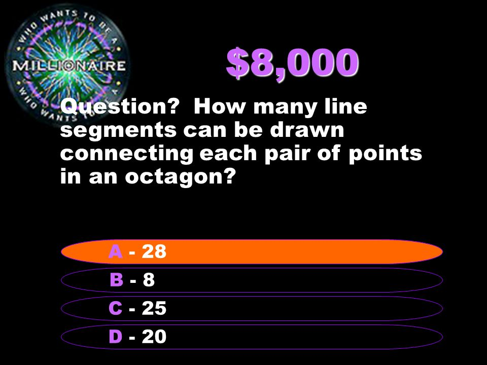 $8,000 Question How many line segments can be drawn connecting each pair of points in an octagon