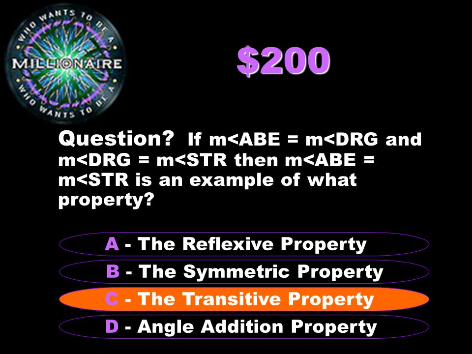 $200 Question If m<ABE = m<DRG and m<DRG = m<STR then m<ABE = m<STR is an example of what property