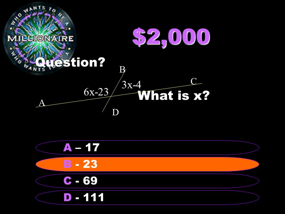 $2,000 Question What is x 3x-4 6x-23 A – 17 B - 23 B - 23 C - 69