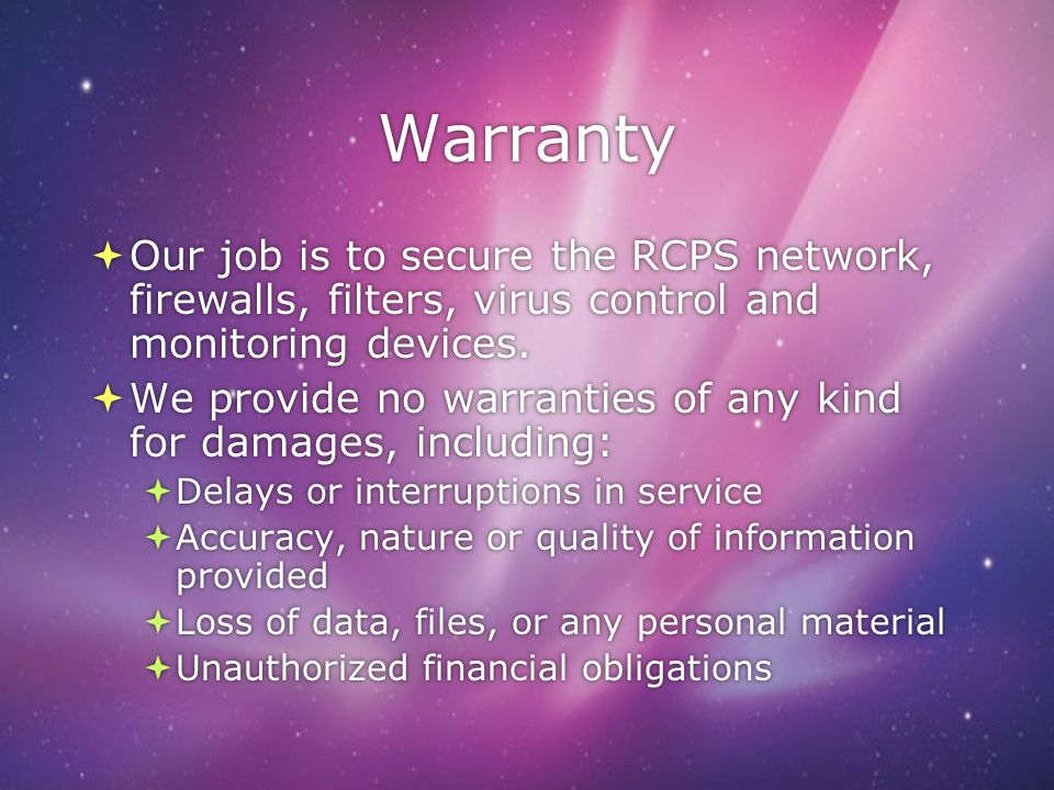Warranty Our job is to secure the RCPS network, firewalls, filters, virus control and monitoring devices.
