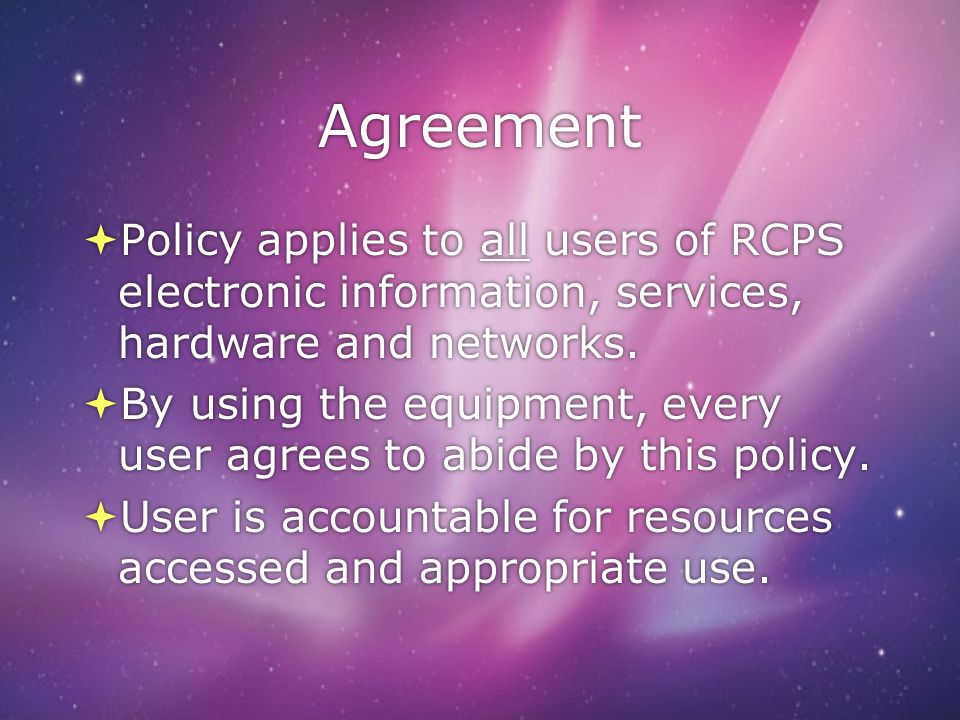 Agreement Policy applies to all users of RCPS electronic information, services, hardware and networks.