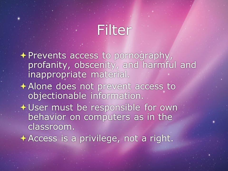 Filter Prevents access to pornography, profanity, obscenity, and harmful and inappropriate material.