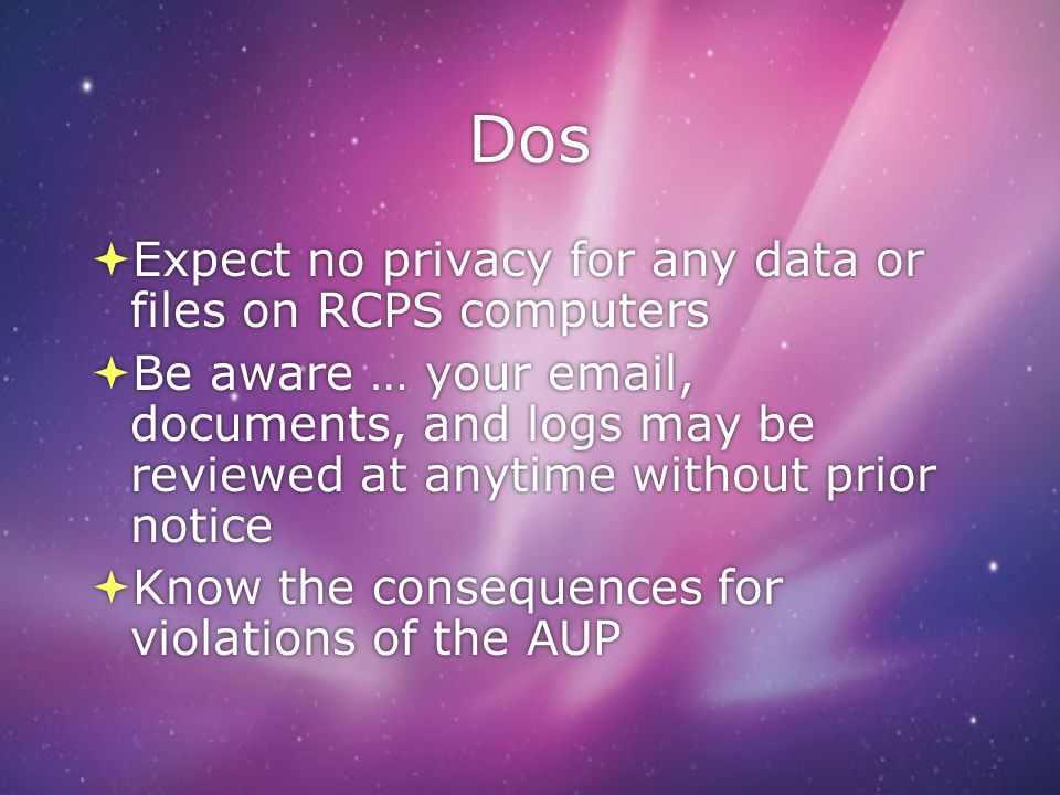 Dos Expect no privacy for any data or files on RCPS computers