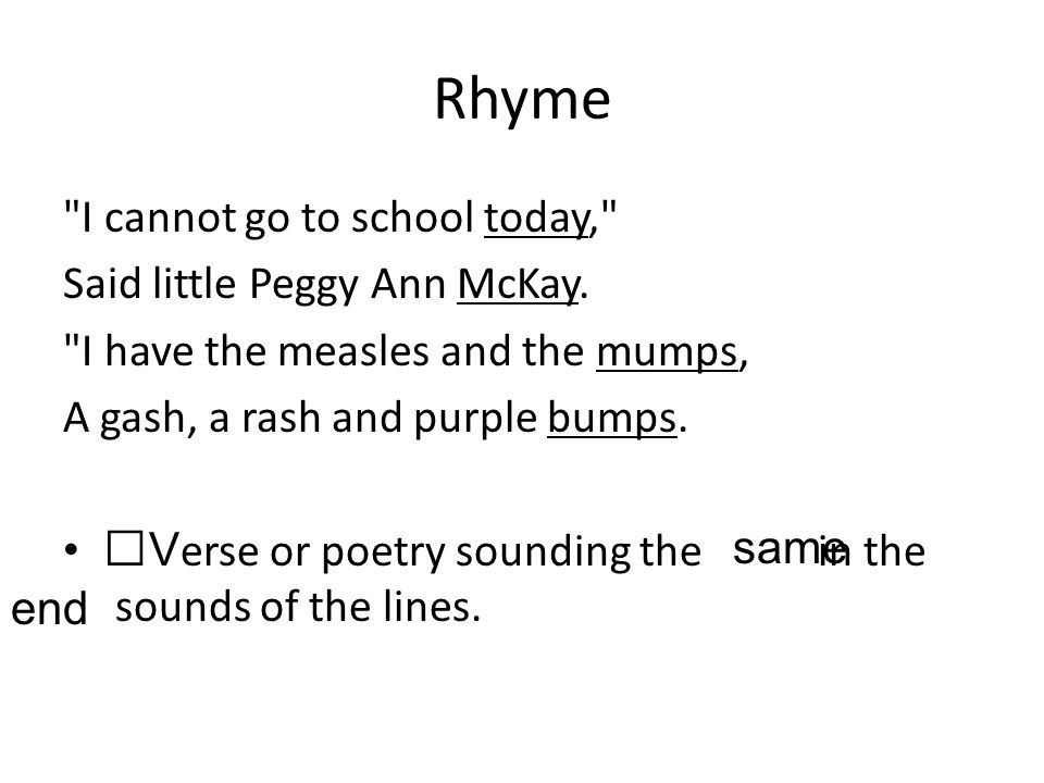 Rhyme I cannot go to school today, Said little Peggy Ann McKay.