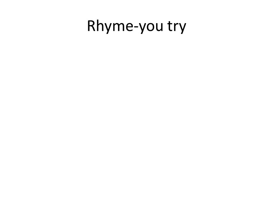Rhyme-you try