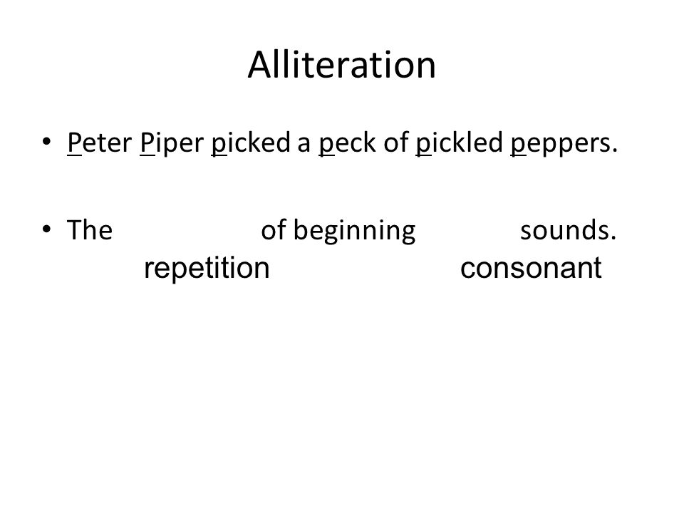 Alliteration Peter Piper picked a peck of pickled peppers.