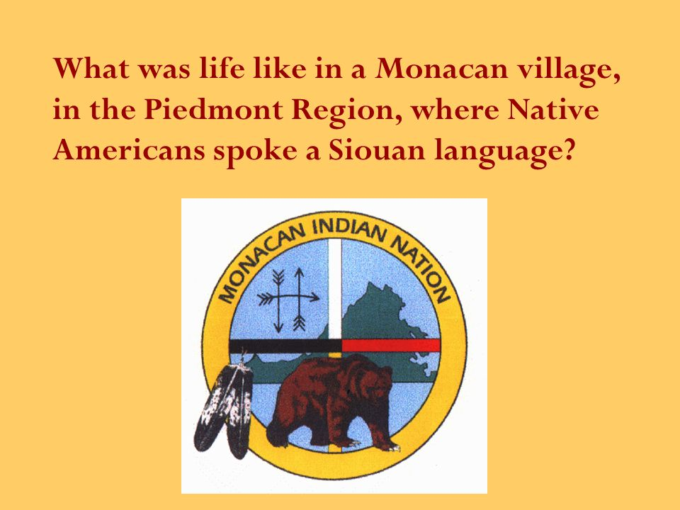 What was life like in a Monacan village, in the Piedmont Region, where Native Americans spoke a Siouan language