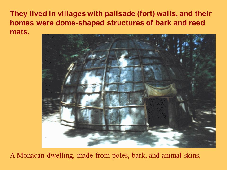 They lived in villages with palisade (fort) walls, and their homes were dome-shaped structures of bark and reed mats.