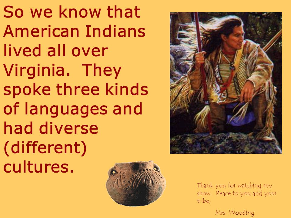 So we know that American Indians lived all over Virginia