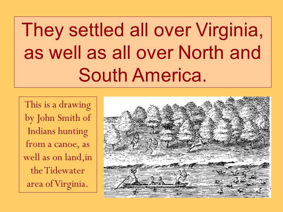 They settled all over Virginia, as well as all over North and South America.